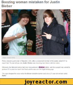 Boozing woman mistaken for Justin Bieber Image: Snapper Media Police showed up at a bar in Maryland, USA. after a concerned member of the public called 911 to report that 16-year-old pop star Justin Bieber was knocking back beers with his mates. Obviously the Maryland police had never