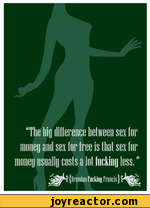 """The big difference between sex for moiieu anil sex lor free is llial sex lor money usually costs a lot tucking less."""