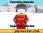 If you make a kony joke uganda have a bad time