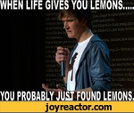 When life give you lemons you probably just found lemons