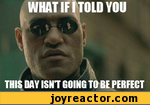 WHAT IF fTOLD YOU THIS DAY ISN'T GOING TO BE PERFECT
