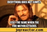 Everything does not simply stay the same when the fire nation attacks