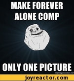 MAKE FOREVER ALONE COMP ONLY ONE PICTURE