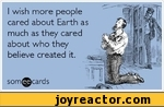I wish more people cared about Earth as much as they cared about who they believe created it. som0fcards