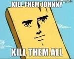 kill them johnny