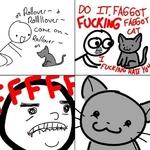 do it faggot fucking faggot cat i fucking hate you