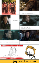 Loki, I love you but... But what? This can't go on you are the enemy AAAAAAAAAAWWWWWW