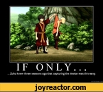 IF ONLY. . . Zuko knew three seasons ago that capturing the Avatar was this easy.