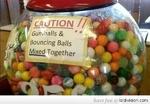Caution gumballs & Bouncing Balls Mixed Together