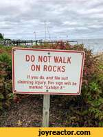"""--If you do, and file suit claiming injury, this sign will be marked """"Exhibit A""""."""