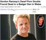 Gordon Ramsay's Dwarf Porn Double Found Dead in a Badger Den in Wales