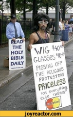 wig $40 glasses $10 pissing off the religious protesters priceless