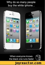 Why do so many people buy the white ¡phone... When everyone knows the black one runs faster