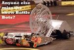 anyone else miss the show battle bots