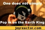 one does not simply pop in on the earth king