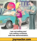I am not selling sex! I am selling condoms, with free demonstration.