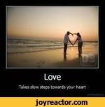 LoveTakes slow steps towards your heart