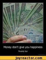 Money don't give you happinessPoverty too