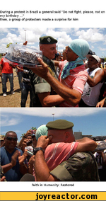 "During a protest in Brazil a general said ""Do not fight please, not my birthday ...""then, a group of protesters made a surprise for himFaith in Humanity: Restored"