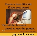 You're a true 90's kid if you ever heard Get off the Internet I need to use the face boo к. co m/GoodT h i ng Yo u CantRe ad My M ind