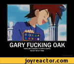 GARY FUCKING OAK THERE ARE 8 BADGES TO EARN IN KANTO. HE GOT TEN OF THEM.