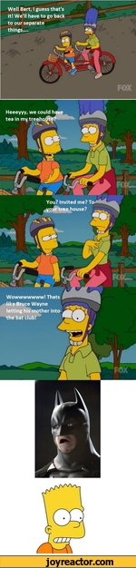 Well Bart, I guess that's it! We'll have to go back to our separate things....