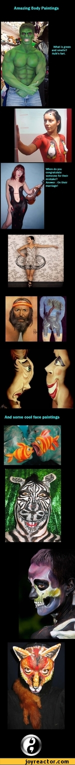 Amazing Body PaintingsWhat is green and smells? Hulk's fart.When do you congratulate someone for their mistake?Answer: On their marriage!And some cool face paintings