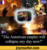 The American empire will collapse any day now!