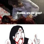Cynthia, are yon okay?