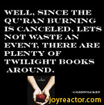 WELL, SINCE THE QU'RAN BURNING IS CANCELED, LETS NOT WASTE AN EVENT, THERE ARE PLENTY OF TWILIGHT HOOKS AROUND.-COHBWOCKET