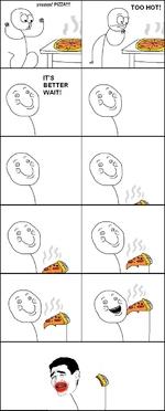 yayyyyy! PIZZA!!!!TOO HOT!ITSBETTERWAIT!