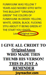 FUNNYJUNK WAS YELLOW 7 YEARS AGO NOOBS! GTFO WITH THIS BULLSHIT ...