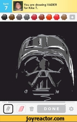 turnYou are drawing VADER for Kike T.I N KDONE