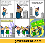 Cyanide and Happiness (c) Explosm.netMeanwhile, in 2011...I MISS YOU, BUDDY. THE LAST YEAR HAS BEEN PRETTY ROUGH WITHOUT YOU.THE THOUGHT OF BEING ALONE IN THIS SCARY WORLD IS MORE THAN I CAN BEAR.GOOD THING IVE GOT THIS TIME MACHINE./GREEN^ SHIRT GUY1982 - 2012 ill
