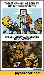 TABLET GAMING, AS SEEN BY THE OPTIMISTIC YOUTH.TABLET GAMING, AS SEEN BY TRUE GAMERS.S0T60T.NET