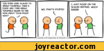 YOU EVER USED SCALES TO WEIGH YOURSELF, TAKE A POOP AND THEN WEIGH YOURSELF AGAIN TO SEE HOW HEAVY YOUR POOPNO, THAT'S STUPID! kI Cyanide and Happiness  Explosm.I JUST POOP ON THE SCALES INSTEAD. MUCH EASIER .