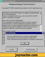 Advanced Query Tool Version ACopyright 1999 Cardett Associates Ltd All right reservedBy clicking on Ihe ACCEPT button, you agree to be bound by the terms of this agreement.If you do not agree to all the terms, click the DO NOT ACCEPT button to terminate the program.END USER LICENSE AGREEMENT You
