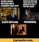 BETRAYS FATHERS AND LEAVES HIM IN A CRASHING TRAIN TO DIE15*SLEEPS WITH HIMrPROTECTS HER AND LOVES HER TILL THE MOMENT HE DIES FOR HER CAUSEto.I I f .<{ FRIENDZONEDI