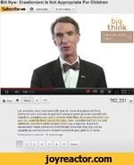 Bill Nye: Creationism Is Not Appropriate For ChildrenSubSCribe M+ Subscribe 9,139 videos II4 LikeSubscribe to Big ThinkSharer =Lol. evolution also has flaws bill, now its more of a personal thing, someone who believes in god isn't going to grow up to be scientifically impaired,.evolution was put