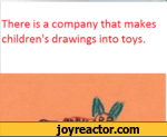 There is a company that makes children's drawings into toys.Jobby