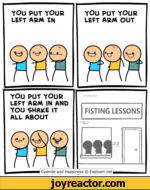 YOU PUT YOUR LEFT ARM IN YOU PUT YOUR LEFT ARM OUT YOU PUT YOUR LEFT ARM IN AND YOU SHAKE IT ALL ABOUT Cyanide and Happiness © Explosm.net ^