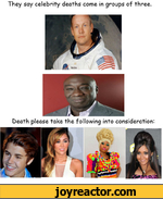 They say celebrity deaths come in groups of three.Death please take the following into consideration: