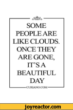 cSsfeaSOME PEOPLE ARE LIKE CLOUDS. ONCE THEY ARE GONE, ITS A BEAUTIFUL DAY---CURIANO.COM-----