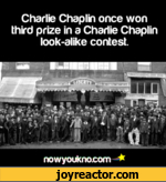 Charlie Chaplin once won third prize in a Charlie Chaplin look-alike contest.nowyoukno.com *