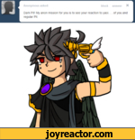 Anonymous asked:blockanswerXDark Pit! My anon mission for you is to see your reaction to yaoi .. of you and regular Pit